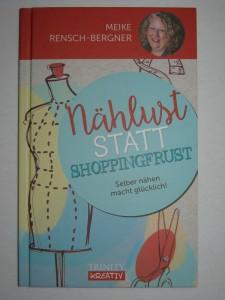 """Buch - Nählust statt Shoppingfrust - selber nähen macht glücklich - von Meike Rensch-Berger, Kandidatin bei """"Geschickt eingefädelt"""" , VOX 2015"""
